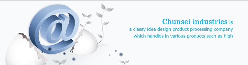 Chunsei industries is a classy idea design product processing company which handles in various products such as high